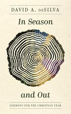 In Season and Out: Sermons for the Christian Year by David A deSilva