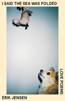 I said the sea was folded: Love Poems book