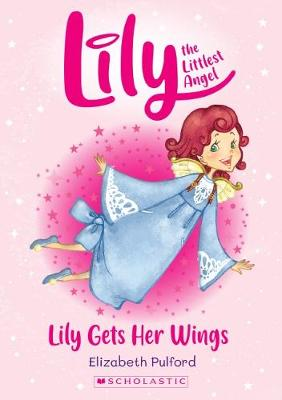 Lily the Littlest Angel #1: Lily Gets Her Wings by Elizabeth Pulford
