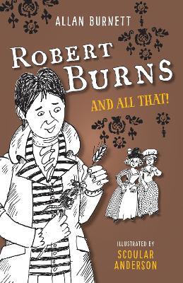Robert Burns and All That by Alan Burnett