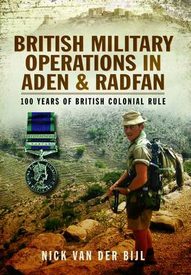 British Military Operations in Aden and Radfan by Nick van der Bijl