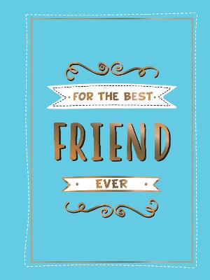 For the Best Friend Ever: The Perfect Gift to Give to Your BFF by Summersdale Publishers