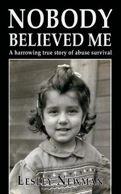Nobody Believed Me: A harrowing true story of abuse survival by Lesley Newman