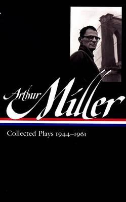 Arthur Miller: Collected Plays 1944-1961 by Arthur Miller