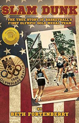 Slam Dunk: The True Story of Basketball's First Olympic Gold Medal Team by Beth Fortenberry