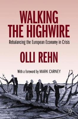 Walking the Highwire: Rebalancing the European Economy in Crisis by Olli Rehn