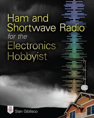 Ham and Shortwave Radio for the Electronics Hobbyist by Stan Gibilisco