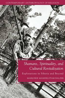 Shamans, Spirituality, and Cultural Revitalization by Marjorie Mandelstam Balzer