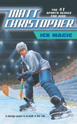 Ice Magic by Matt Christopher