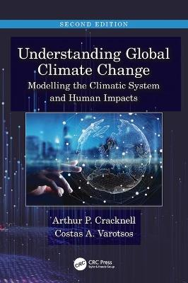 Understanding Global Climate Change: Modelling the Climatic System and Human Impacts by Arthur P Cracknell