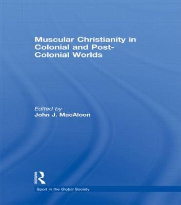 Muscular Christianity and the Colonial and Post-Colonial World book