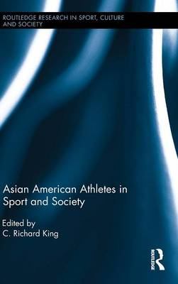 Asian American Athletes in Sport and Society by C. Richard King