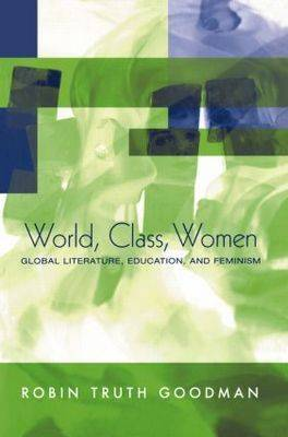 World, Class, Women by Robin Truth Goodman