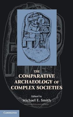 Comparative Archaeology of Complex Societies by Michael E. Smith