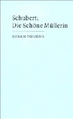 Schubert: Die schoene Mullerin by Susan Youens