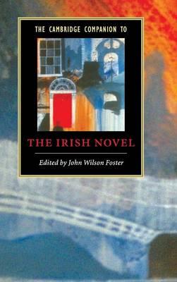 The Cambridge Companion to the Irish Novel by John Wilson Foster