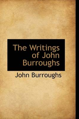 The Writings of John Burroughs by John Burroughs