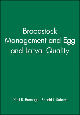 Broodstock Management, Egg and Larval Quality by Ronald J. Roberts