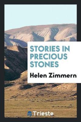 Stories in Precious Stones by Helen Zimmern