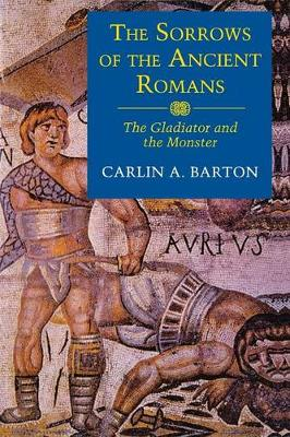 Sorrows of the Ancient Romans by Carlin A. Barton