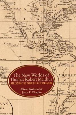 The New Worlds of Thomas Robert Malthus by Alison Bashford