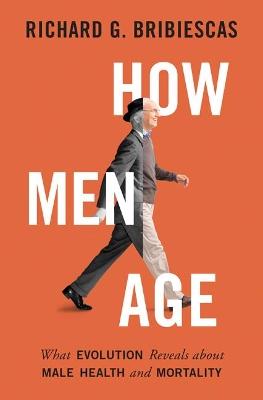 How Men Age by Richard G. Bribiescas