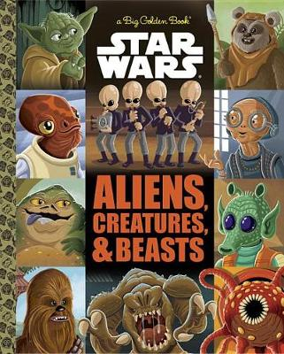 Big Golden Book of Aliens, Creatures, and Beasts (Star Wars) by Thomas Macri