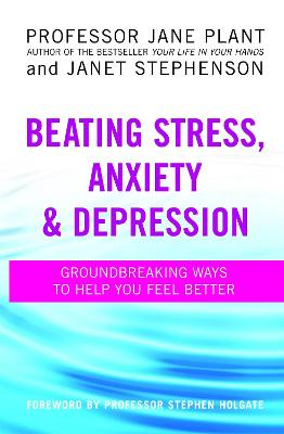 Beating Stress, Anxiety And Depression by Jane Plant