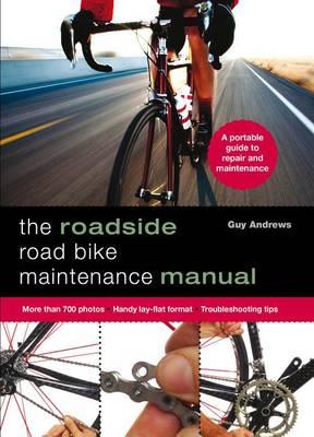 Roadside Road Bike Maintenance Manual by Guy Andrews