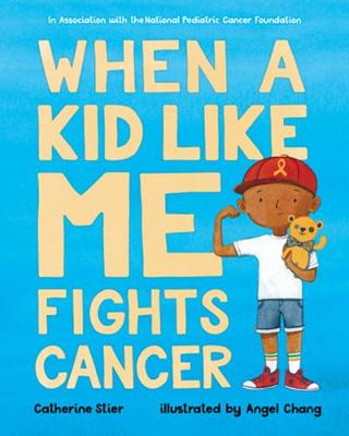 When a Kid Like Me Fights Cancer by Catherine Stier