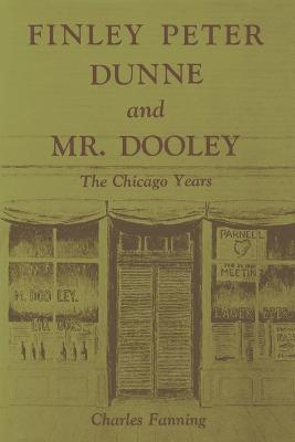 Finley Peter Dunne and Mr. Dooley by Charles Fanning
