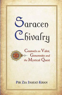 Saracen Chivalry by Pir Zia Inayat-Khan