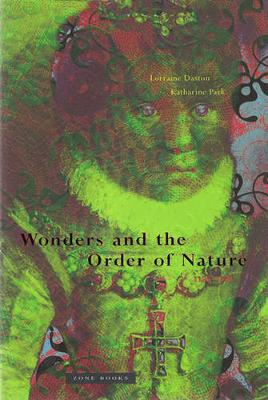 Wonders and the Order of Nature 1150-1750 by Lorraine Daston