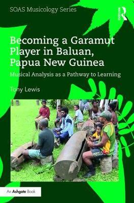 Becoming a Garamut Player in Baluan, Papua New Guinea by Tony Lewis