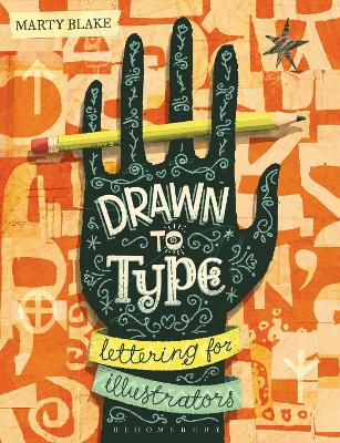 Drawn to Type: Lettering for Illustrators by Marty Blake