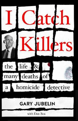 I Catch Killers: The Life and Many Deaths of a Homicide Detective book