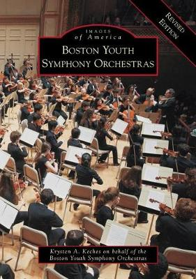 Boston Youth Symphony Orchestras Revised Edition by Krysten A Keches