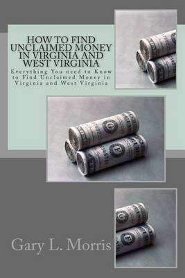 How to Find Unclaimed Money in Virginia and West Virginia by MR Gary L Morris