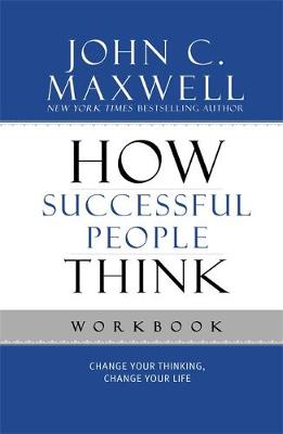 How Successful People Think Workbook by John C. Maxwell