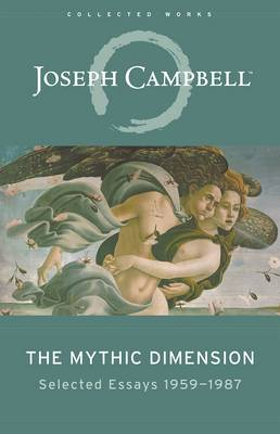 The Mythic Dimension by Joseph Campbell