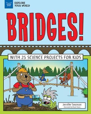 Explore Bridges! by Jennifer Swanson