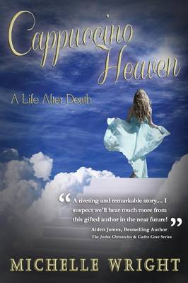 Cappuccino Heaven: A Life After Death by Michelle Wright