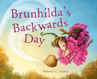 Brunhilda's Backwards Day by Shawna J. C. Tenney
