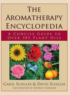 Aromatherapy Encyclopedia by Carol Schiller
