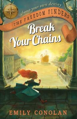Break Your Chains: the Freedom Finders by Emily Conolan