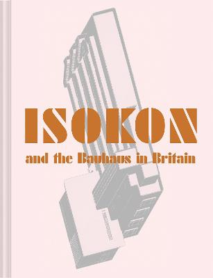 Isokon and the Bauhaus in Britain by Leyla Daybelge