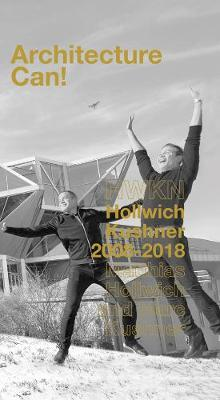 Architecture Can!: HWKN Hollwich Kushner 2008-2018 by Matthias Hollwich