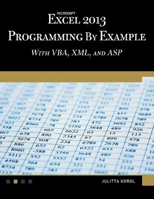 Microsoft Excel 2013: Programming by Example with Vba, XML, and ASP by Julitta Korol