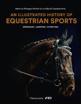 An Illustrated History of Equestrian Sports: Dressage, Jumping, Eventing by Marie de Pellegar