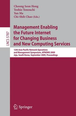 Management Enabling the Future Internet for Changing Business and New Computing Services by Choong Seon Hong